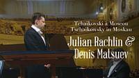 Tchaïkovski à moscou - julian rachlin & denis matsuev en streaming